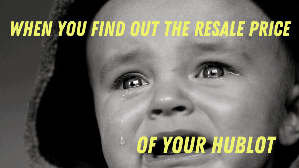 Hublot Meme about Hublot being overpriced. There is a photo of a baby crysing with the quote  'When you find out the resale price of your Hublot'.
