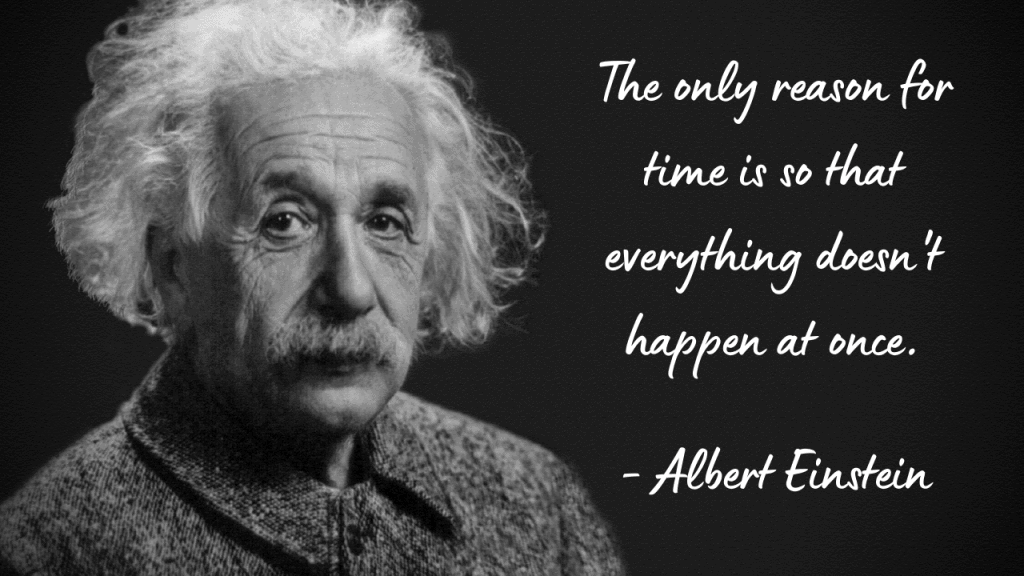 """Time Quote from Albert Einstein """"The only reason for time is so that everything doesn't happen at once."""""""