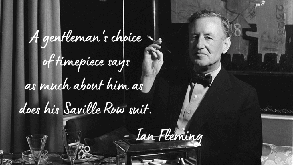 """Watch quote from Ian Fleming """"A gentleman's choice of timepiece says as much about him as does his Saville Row suit."""""""